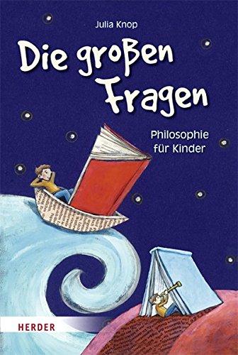 Die großen Fragen: Philosophie für Kinder