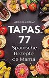 TAPAS: 77 leckere spanische Rezepte de Mamá - Aurora Lorenz