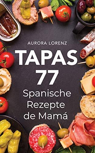 TAPAS: 77 leckere spanische Rezepte de Mamá (Kochen Spanisch)