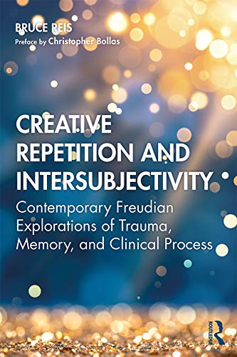 Creative Repetition and Intersubjectivity: Contemporary Freudian Explorations of Trauma, Memory, and Clinical Process (English Edition)