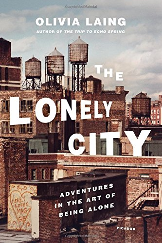 The Lonely City: Adventures in the Art of Being Alone por Olivia Laing