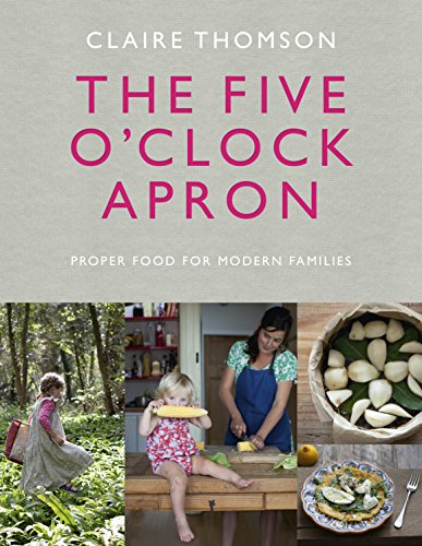 The Five O'Clock Apron: Proper Food for Modern Families