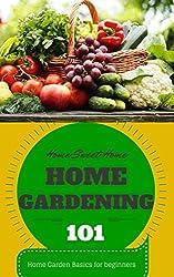 Home Gardening: for beginners - Home Garden Basics - Home Gardening 101 (Home Garden - Home Gardening for Beginners - Gardening Books on Kindle - Gardening Techniques)