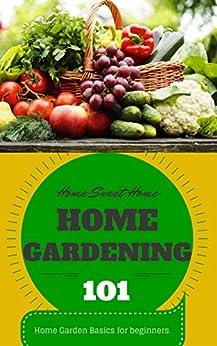 Home Gardening for beginners Home Garden Basics Home