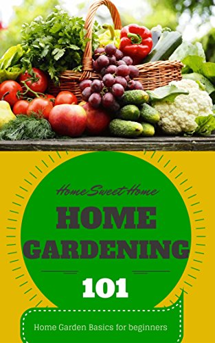 Home Gardening: For Beginners   Home Garden Basics   Home Gardening 101  (Home Garden