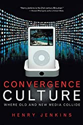 Convergence Culture: Where Old and New Media Collide by Henry Jenkins (2006-08-01)