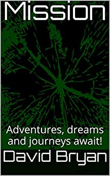 Mission: Adventures, dreams and journeys await! (English Edition) par [Bryan, David]