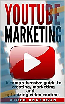 Youtube Marketing: A comprehensive guide to creating, marketing and optimizing video content.-Successful Online Marketing with YouTube. Incl. Storytelling. (English Edition) van [Anderson, Aiden]