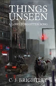 Things Unseen (A Long-Forgotten Song Book 1) by [Brightley, C. J.]
