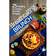 Breathtaking Brunch Cookbook: 25 Healthy & Savory Brunch Recipes: Full Color Edition