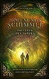 Hoffnungsschimmer - Facetten des Glücks: Anthologie zu Gunsten von Herzenswünsche e.V.