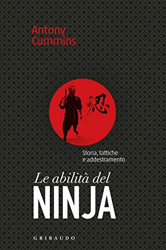 Le abilità del ninja. Storia, tattiche e addestramento