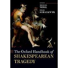The Oxford Handbook of Shakespearean Tragedy (Oxford Handbooks)