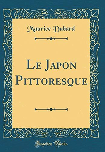 Le Japon Pittoresque (Classic Reprint) par Maurice DuBard