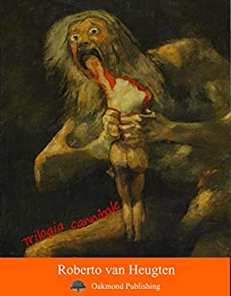 Trilogia cannibale: Racconto carnivoro (Racconti Oakmond Vol. 28) di [van Heugten, Roberto]