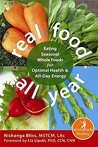Real Food All Year: Eating Seasonal Whole Foods for Optimal Health and All-Day Energy (New Harbinger Whole-Body Healing