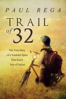 Trail of 32: The True Story of a Youthful Spirit That Knew Not of Defeat by [Rega, Paul]