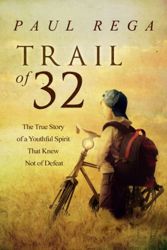 Trail of 32: The True Story of a Youthful Spirit That Knew Not of Defeat