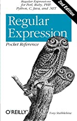Regular Expression Pocket Reference: Regular Expressions for Perl, Ruby, PHP, Python, C, Java and .NET (Pocket Reference (O'Reilly)) by Tony Stubblebine (2007-07-28)