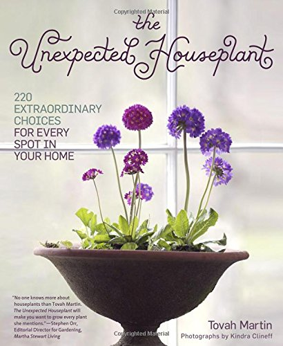 Unexpected Houseplant the: 220 Extraordinary Choices for Every Spot in Your Home por Tovah Martin