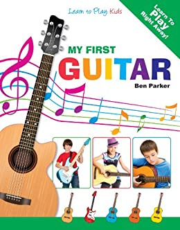 My First Guitar  - Learn To Play: Kids (English Edition) par [Parker, Ben]
