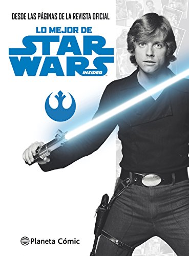 Lo mejor de Star Wars Insider, Desde las páginas de la revista oficial (Star Wars: Guías Ilustradas)