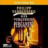 Das vergessene Pergament: gekürzte Romanfassung - Philipp Vandenberg