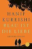 Blau ist die Liebe: Erzählungen - Hanif Kureishi
