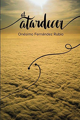 Al Atardecer: Síntesis de una vida dedicada a la Psiquiatría por Onesimo Fernandez Rubio