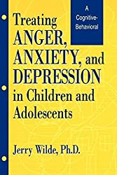 Treating Anger, Anxiety, And Depression In Children And Adolescents: A Cognitive-Behavioral Perspective by Jerry Wilde (1995-10-03)