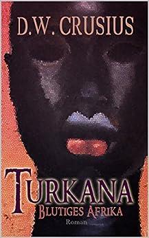 Turkana: Blutiges Afrika (German Edition) by [Crusius, D.W. ]