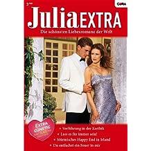 Julia Extra Band 0293: Du entfachst ein Feuer in mir / Stürmisches Happy End in Irland / Lass es für immer sein! / Verführung in der Karibik /