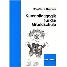 Kunstpädagogik für die Grundschule by Constanze Kirchner (2009-06-01)