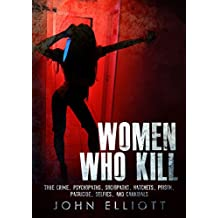 Women Who Kill: True Crime, Psychopaths, Sociopaths, Hatchets, Poison, Patricide, Selfies, And Cannibals (True Crime, Serial Killers, Cannibals Book 1) (English Edition)