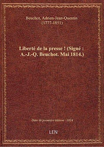 Liberté de la presse ! (Signé : A.-J.-Q. Beuchot. Mai 1814.) par Adrien-Jean Beuchot