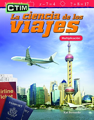 CTIM: La ciencia de los viajes: Multiplicación (STEM: The Science of Travel: Multiplication) (CTIM/ STEM : Mathematics Readers) por Teacher Created Materials