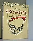 OXYMORE Mon amour ! Dictionnaire inattendu de la langue française