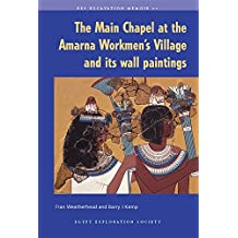 The Main Chapel at the Amarna Workmen's Village and Its Wall Paintings (Excavation Memoirs)