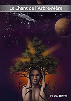 """Opus 1 - Le Chant de l'Arbre-Mère - roman-série de science-fiction: épisode 1 """"Altar"""" + épisode 2 """"Xénos"""" par [Bléval, Pascal]"""