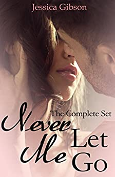 Never Let Me Go: The Complete Set by [Gibson, Jessica]