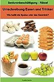 Umschreibung Essen und Trinken - Wie heißt die Speise oder das Getränk?: Seniorenbeschäftigung Rätsel
