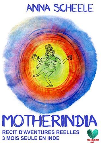 Descargar Libro Motherindia: 3 mois seule en Inde de Anna Scheele