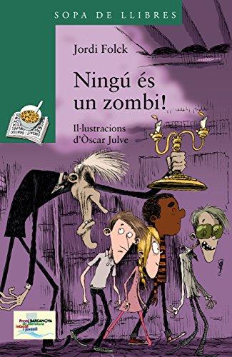 Ningú és un zombi! (Llibres Infantils I Juvenils - Sopa De Llibres. Sèrie Verda) (Catalan Edition)