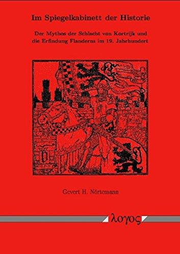 Im Spiegelkabinett der Historie. Der Mythos der Schlacht von Kortrijk und die Erfindung Flanderns im 19. Jahrhundert