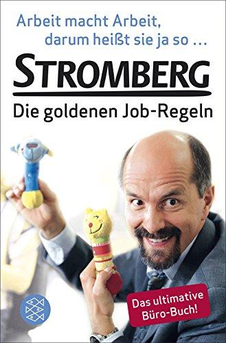 Arbeit macht Arbeit, darum heißt sie ja so ...: Stromberg - Die goldenen Job-Regeln. Das ultimative Büro-Buch!