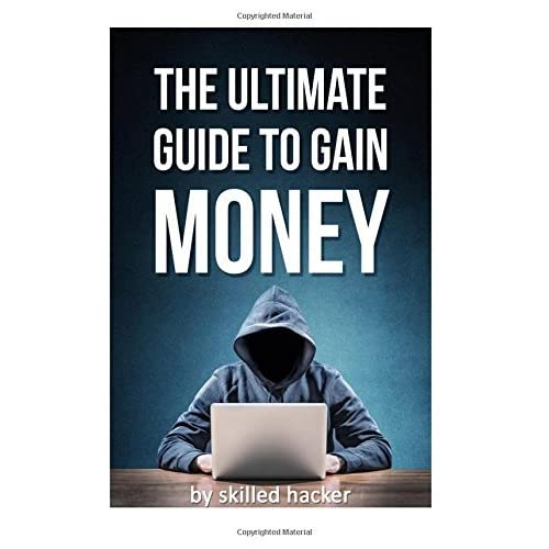 Ultimate Guide To Gain Money: A guide by a skilled hacker by The BlackHat (2015-07-24)