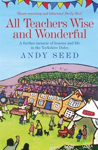 All Teachers Wise and Wonderful by Andy Seed (2013-04-25)
