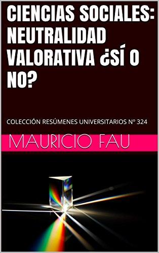 CIENCIAS SOCIALES: NEUTRALIDAD VALORATIVA ¿SÍ O NO?: COLECCIÓN RESÚMENES UNIVERSITARIOS Nº 324