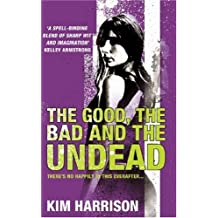The Good, the Bad and the Undead by Kim Harrison (2006-10-02)