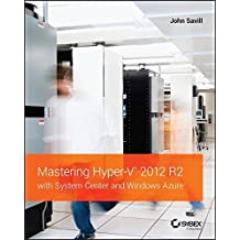 Mastering Hyper-V 2012 R2 with System Center and Windows Azure by John Savill (2014-04-14)